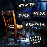 How to Bury Your Brother A Novel, Lindsey Rogers Cook