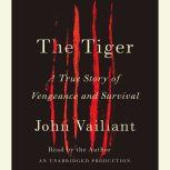 The Tiger A True Story of Vengeance and Survival, John Vaillant