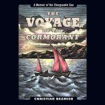 The Voyage of the Cormorant A Memoir of the Changeable Sea, Christian Beamish