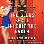 The Geeks Shall Inherit the Earth Popularity, Quirk Theory, and Why Outsiders Thrive After High School, Alexandra Robbins