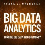 Big Data Analytics Turning Big Data into Big Money, Frank J. Ohlhorst