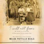 I Will Not Fear My Story of a Lifetime of Building Faith Under Fire, Melba Pattillo Beals