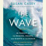 The Wave In Pursuit of the Rogues, Freaks and Giants of the Ocean, Susan Casey