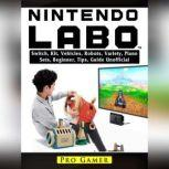 Nintendo Labo Switch, Kit, Vehicles, Robots, Variety, Piano, Sets, Beginner, Tips, Guide Unofficial, Pro Gamer