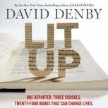 Lit Up One Reporter. Three Schools. Twenty-four Books That Can Change Lives., David Denby