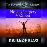 Healing Imagery for Cancer, Lee Pulos