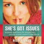 Shes Got Issues Seriously Good News for Stressed-Out, Secretly Scared Control Freaks Like Us, Nicole Unice