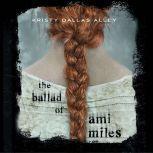 Ballad of Ami Miles,  The, Kristy Dallas Alley