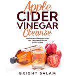 Apple cider vinegar cleanse, Bright Salam