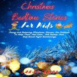 Christmas Bedtime Stories For Kids: Funny And Relaxing Christmas Stories For Children To Help Them Feel Calm, Fall Asleep Fast And Avoid Night Awakenings, Sarah Amon