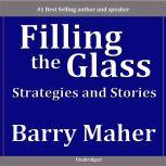 Filling the Glass Strategies and Stories, Barry Maher