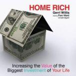 Home Rich Increasing the Value of the Biggest Investment of Your Life, Gerri Willis