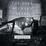 The Dark Between Stars Poems, Atticus