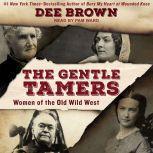 The Gentle Tamers Women of the Old Wild West, Dee Brown