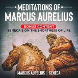 Meditations of Marcus Aurelius- Bonus Content: Seneca's On the Shortness of Life, Marcus Aurelius