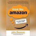 Think Like Amazon 50 1/2 Ways to Become a Digital Leader, John Rossman