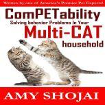 ComPETability Solving Behavior Problems in Your Multi-Cat Household