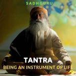 Tantra Being An Instrument Of Life, Sadhguru