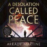 A Desolation Called Peace, Arkady Martine