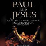 Paul and Jesus How the Apostle Transformed Christianity, James D. Tabor