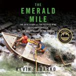 The Emerald Mile The Epic Story of the Fastest Ride in History through the Heart of the Grand Canyon, Kevin Fedarko
