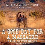 A Good Day for a Massacre, J. A. Johnstone
