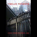 Twelve Patients Life and Death at Bellevue Hospital, Eric Manheimer
