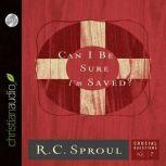 Can I Be Sure I'm Saved?, R. C. Sproul