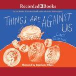 Things are Against Us, Lucy Ellmann