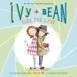 Ivy & Bean Take the Case (Book 10), Annie Barrows