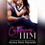Catching Him, Aurora Rose Reynolds