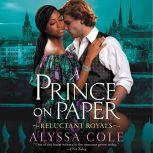 A Prince on Paper Reluctant Royals, Alyssa Cole