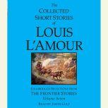 The Collected Short Stories of Louis L'Amour: Volume 7 The Frontier Stories, Louis L'Amour