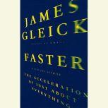 Faster The Acceleration of Just About Everything, James Gleick
