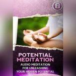 Hidden Potential Meditation Meditation for Unleashing Your Hidden Potential, Empowered Living