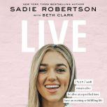 Live remain alive, be alive at a specified time, have an exciting or fulfilling life, Sadie Robertson