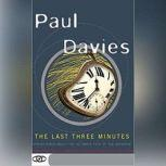 The Last Three Minutes Conjectures about the Ultimate Fate of the Universe, Paul Davies