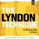 The Lyndon Technique: The 15 Guideline Map To Booking Extended and Unplugged, Amy Lyndon