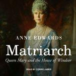 Matriarch Queen Mary and the House of Windsor, Anne Edwards