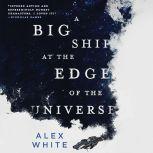A Big Ship at the Edge of the Universe, Alex White