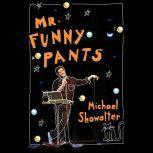 Mr. Funny Pants, Michael Showalter