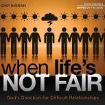 When Life's Not Fair God's Direction for Difficult Relationships, Chip Ingram