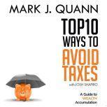Top 10 Ways to Avoid Taxes, Mark J. Quann