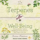 Terpenes for Well-Being A Comprehensive Guide to Botanical Aromas for Emotional and Physical Self-Care, Andrew Freedman