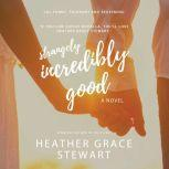 Strangely, Incredibly Good, Heather Grace Stewart