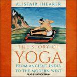 The Story of Yoga From Ancient India to the Modern West, Alistair Shearer