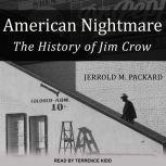 American Nightmare The History of Jim Crow, Jerrold M. Packard