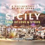 Sicily: Land of Love and Strife A Filmmaker's Journey, Mark Spano