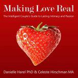 Making Love Real The Intelligent Couple's Guide to Lasting Intimacy and Passion, Danielle Harel, Ph.D.