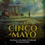 Cinco de Mayo: The History of the Battle of Puebla and the Famous Holiday, Charles River Editors